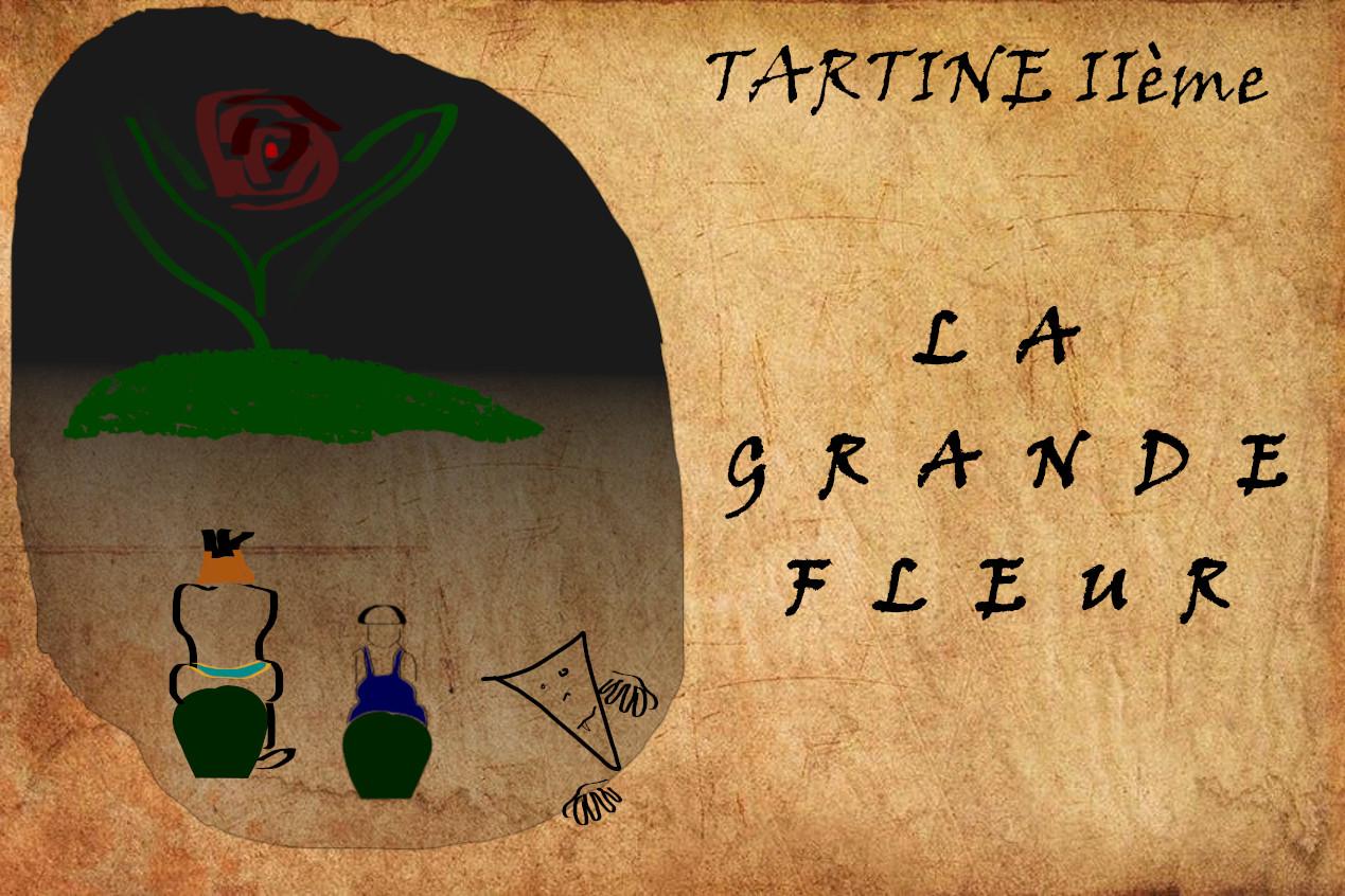 LA GRANDE FLEUR – Tartine IIème